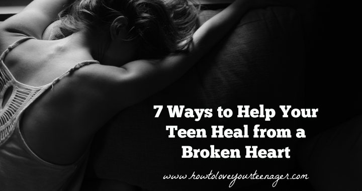 7 Ways to Help Your Teen Heal from a Broken Heart