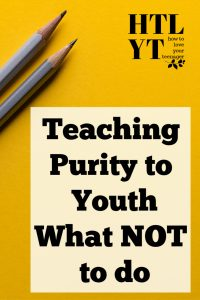 6 Truths on What NOT to do When Speaking to Your Teen about Sex | Teaching Purity to Youth Pin Image 1 #parentingresource #christianparenting #christianparentingblogs #teachingpurity #youthministry #truelovewaitsresource #teachingpurity #youthministryresource